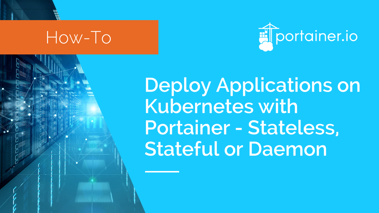 Deploy Applications on Kubernetes with Portainer - Stateless, Stateful or Daemon