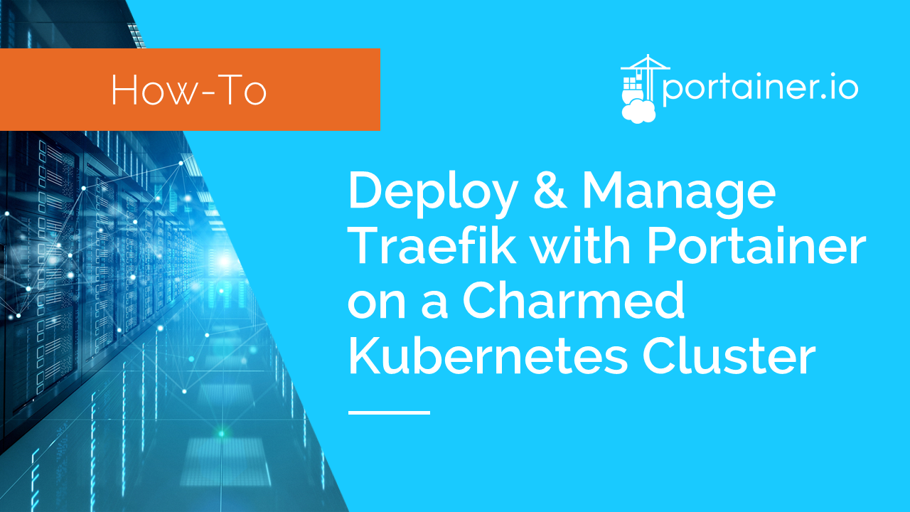 Deploy and Manage Traefik with Portainer on a Charmed Kubernetes cluster