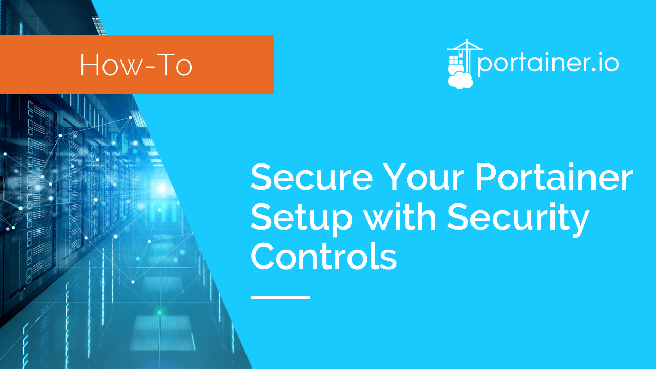 Secure Your Portainer Setup with Security Controls
